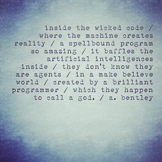 """I call this poem """"A.I."""" How do we know we aren't living in a computer simulation (i.e. The Matrix)? #poems #poetry #computers #AI #artificial #intelligence #universe #binary #code #coding #programs #physics #theories #theory #instagood #poetrycommunity #poetryofinstagram #wordart #wordporn"""