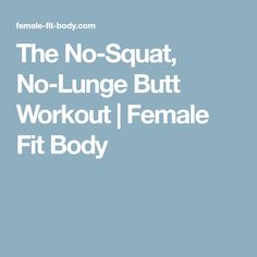 The No-Squat, No-Lunge Butt Workout   Female Fit Body
