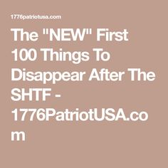 """The """"NEW"""" First 100 Things To Disappear After The SHTF - 1776PatriotUSA.com"""