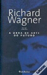 A Obra de Arte do Futuro  de Richard Wagner