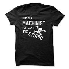 i may be a MACHINIST - #funny shirts #champion sweatshirt. GET YOURS => https://www.sunfrog.com/LifeStyle/i-may-be-a-MACHINIST.html?id=60505