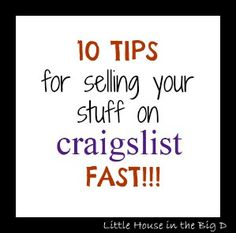 Little House in the Big D: 10 Tips for selling your stuff on Craigslist FAST! - Home Selling - Home Selling Tips - - Little House in the Big D: 10 Tips for selling your stuff on Craigslist FAST! Selling Home By Owner, Home Selling Tips, Selling On Ebay, Selling Online, Online Sales, Sell Your House Fast, Make Money From Home, Sell Your Stuff, Things To Sell