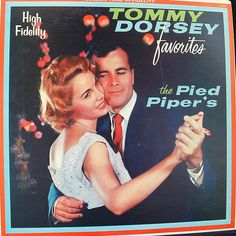 Tommy Dorsey Favorites- The Pied Pipers - I was listening to this LP before I started school. I thought this guy was so handsome and the lady looked like a woman who went to our chuch named Doris Brown.