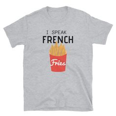 I Speak French Fries T-shirt Funny Saying Tee How To Speak French, Tee Shirts, Tees, French Fries, Funny Quotes, Sayings, Trending Outfits, Mens Tops, Etsy Shop