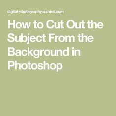 How to Cut Out the Subject From the Background in Photoshop