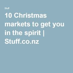 10 Christmas markets to get you in the spirit | Stuff.co.nz