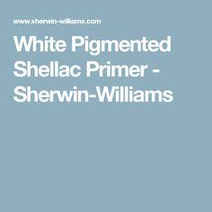 White Pigmented Shellac Primer - Sherwin-Williams