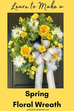 Learn to Make a Beautiful Spring Floral Wreath Faux Flowers, Yellow Flowers, Candy Wreath, Summer Wreath, Spring Wreaths, Spring Door, Wreath Tutorial, How To Make Wreaths, Floral Wreath