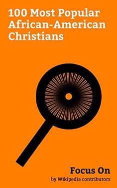 Focus On: 100 Most Popular African-American Christians: M... https://www.amazon.com/dp/B078C7BB5B/ref=cm_sw_r_pi_dp_U_x_zKTnAb0DDXA56