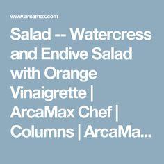 Salad -- Watercress and Endive Salad with Orange Vinaigrette   ArcaMax Chef   Columns   ArcaMax Publishing