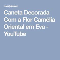 Caneta Decorada Com a Flor Camélia Oriental em Eva - YouTube