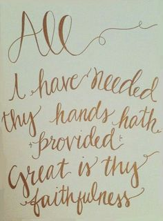 "All I have needed Thy hands hath ""provided"" great is Thy faithfulness."