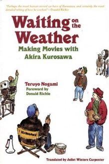 Waiting on the Weather  Making Movies with Akira Kurosawa, 978-1933330099, Donald Richie, Stone Bridge Press