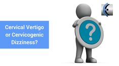 Is it Cervical Vertigo or Cervicogenic Dizziness? A Clarification