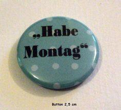 Button Habe Montag - 25 mm Spruchbutton von ღKreawusel-Designღ auf DaWanda.com
