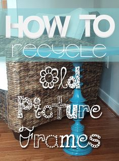 How to Recycle Old Picture Frames
