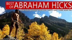 Best of Abraham Hicks – When you get happy, what isn't happy can't come ...