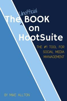 The Unofficial Book On HootSuite: The #1 Tool for Social Media Management (English Edition) de Mike Allton