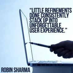 Little refinements done consistently stack up into unforgettable user experience. Robin Sharma