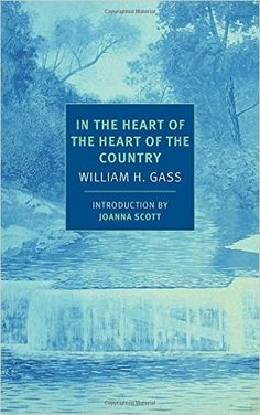 In the Heart of the Heart of the Country: And Other Stories (NYRB Classics): William H. Gass, Joanna Scott: 9781590177648: Amazon.com: Books