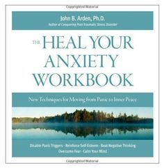 Heal Your Anxiety Workbook: New Technique for Moving from Panic to Inner Peace by John B. Arden, http://www.amazon.com/dp/B003L780W4/ref=cm_sw_r_pi_dp_U87Bsb0GB75AD