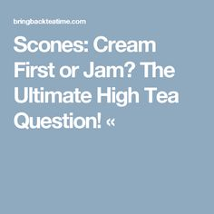 Scones: Cream First or Jam? The Ultimate High Tea Question! «
