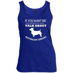 If You Want Me To Listen To You Talk About Australian Terriers Scoop Neck Tanks