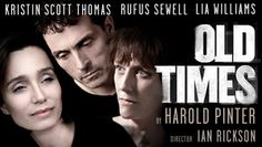 Kristen Scott Thomas, Rufus Sewell; and Lia Williams star in Harold Pinter's seductive & compelling drama Old Times Tickets at The Harold Pinter Theatre, London Jan 2013