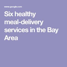 Six healthy meal-delivery services in the Bay Area