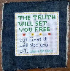 The truth will set you free, but first it will piss you off. Gloria Steinem. Cross stitched.