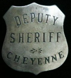 Deputy Sheriff Cheyenne Old West Antiqued Law Badge. Go West, Le Far West, Wild West, Sheriff Badge, Police Badges, Cowboy And Cowgirl, Cowboy Pics, Cowboy Pictures, Old West Outlaws