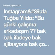 """Instagram'da Tuğba Yıldız: """"Bu günki çalışma arkadaşım ☺️ bak bak ifadeye bak ajitasyona bak çok çalıştıracam sanıyor 😂😂😂"""""""