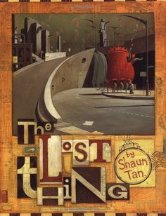 Lost Thing - Shaun Tan  Also a fabulous video short with narration by Tim Minchin