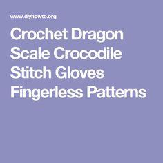 Crochet Dragon Scale Crocodile Stitch Gloves Fingerless Patterns
