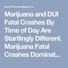 Marijuana and DUI Fatal Crashes By Time of Day Are Startlingly Different. Marijuana Fatal Crashes Dominates Daytime During Populated Rush Hour Traffic Before and After Work