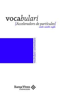 Vocabulari : [acceleradors de partícules] : català, castellà, anglès.Acceleradors de partícules. #novetatsfiq2016