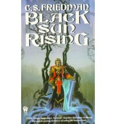 Black Sun Rising (The Coldfire Trilogy 1) by C. S. Friedman