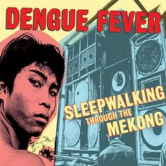 Dengue Fever: Sleepwalking through the Mekong (2009).
