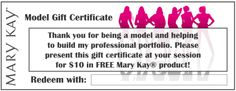 $10 Model Gift Certificate...want yours contact me www.marykay.com/sanderson91592 to be included in my portfolio and earn more discounts/free products!! shop 24/7 at my site....get all your shopping done!