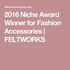2016 Niche Award Winner for Fashion Accessories   FELTWORKS