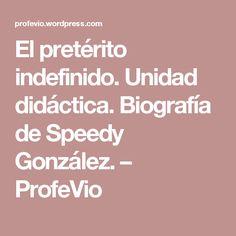 El pretérito indefinido. Unidad didáctica. Biografía de Speedy González. – ProfeVio