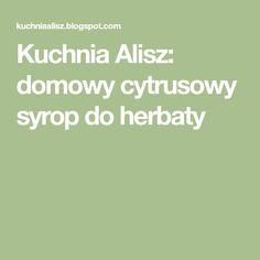 Kuchnia Alisz: domowy cytrusowy syrop do herbaty