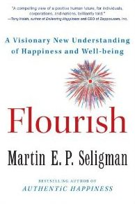 """""""The content itself — happiness, flow, meaning, love, gratitude, accomplishment, growth, better relationships — constitutes human flourishing. Learning that you can have more of these things is life changing. Glimpsing the vision of a flourishing human future is life changing."""" ~ Martin Seligman"""
