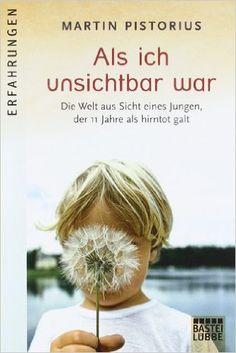 Als ich unsichtbar war: Die Welt aus der Sicht eines Jungen, der 11 Jahre als hirntot galt Lübbe Sachbuch: Amazon.de: Martin Pistorius, Axel Plantiko: Bücher