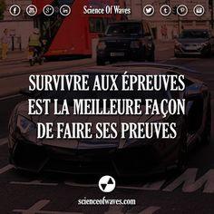 Survivre aux épreuves est la meilleure façon de faire ses preuves.