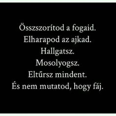 """""""Oravecz Nóra"""" Words Quotes, Love Quotes, Funny Quotes, Sad Life, Language, Cards Against Humanity, Thoughts, Depression, Strong"""