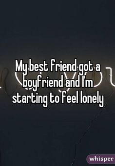 My best friend got a boyfriend and I'm starting to feel lonely When Your Best Friend, Guy Best Friend, Best Friends, Get A Boyfriend, Boyfriend Quotes, Drifting Apart Quotes, Best Friend Qoutes, Leaving Quotes, Friends Leave