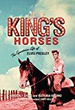 All the King\'s Horses: The Equestrian Life of Elvis Presley by Kimberly Gatto