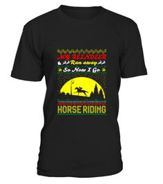 # My Reindeer Ran Away Now I Go Horse Riding T-Shirt .  My Reindeer Ran Away Now I Go Horse Riding T-Shirt  HOW TO ORDER: 1. Select the style and color you want: 2. Click Reserve it now 3. Select size and quantity 4. Enter shipping and billing information 5. Done! Simple as that! TIPS: Buy 2 or more to save shipping cost!  This is printable if you purchase only one piece. so dont worry, you will get yours.  Guaranteed safe and secure checkout via: Paypal | VISA | MASTERCARD