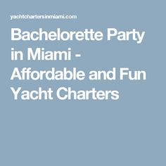 Bachelorette Party in Miami - Affordable and Fun Yacht Charters